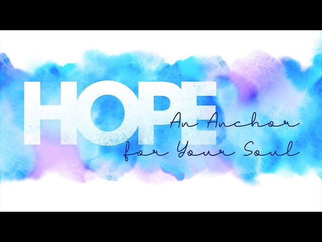 Hope-An Anchor for Your Soul - Hebrews 6:18-19