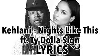 Kehlani - Nights Like This ft. Ty Dolla Sign LYRICS