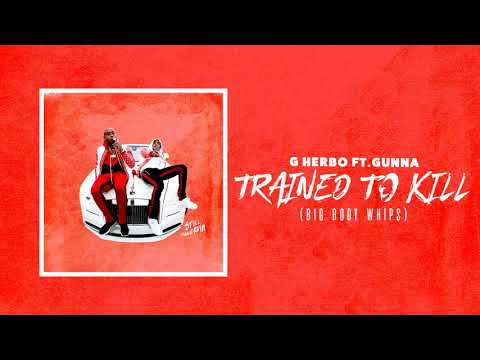G Herbo - Trained To Kill (Big Body Whip) ft. Gunna (Officia
