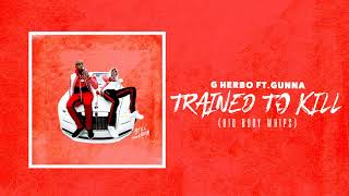 G Herbo - Trained To Kill (Big Body Whip) ft. Gunna (Official Audio)