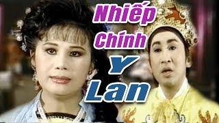 Cải Lương Xưa | Nhiếp Chính Y Lan - Kim Tử Long Tài Linh | cải lương hay hồ quảng