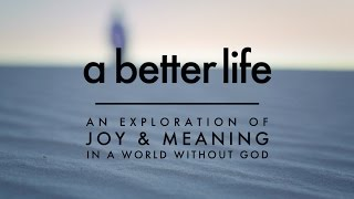 Trailer - A Better Life: An Exploration of Joy & Meaning in a World Without God