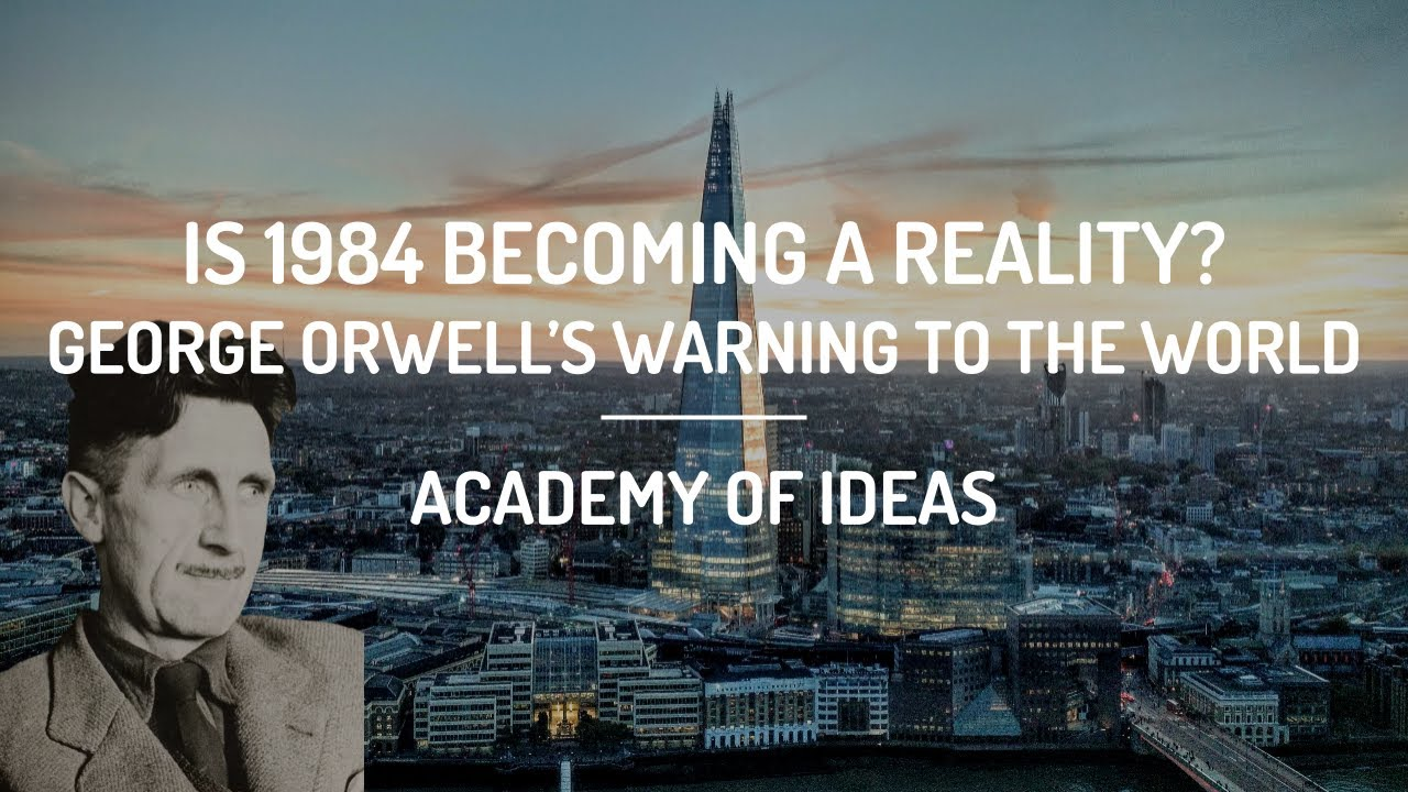 Is 1984 Becoming a Reality? - George Orwell's Warning to the World