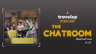 The Chatroom | Eat.Chat.Travel. | S 1 E 7 | Season Finale | A Travelxp Podcast