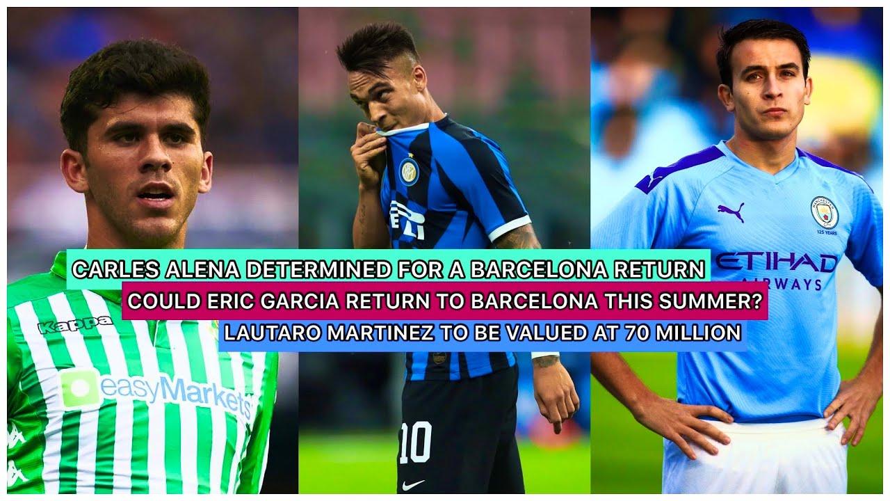 BARCELONA TO PUT DOWN €70 MILLION FOR LAUTARO MARTINEZ | ERIC GARCIA & ALEÑA TO RETURN THIS SUMMER?