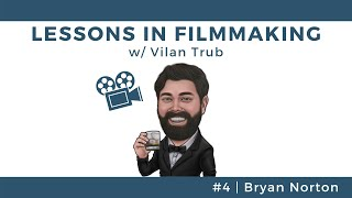 Lessons in Filmmaking #4 - Bryan Norton