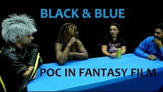 Black & Blue - POC in Fantasy Film - Episode 1