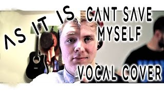 As It Is - Can't Save Myself - Vocal Cover