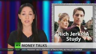 Study proves: rich people are jerks  1/31/14  (Rich vs Poor)