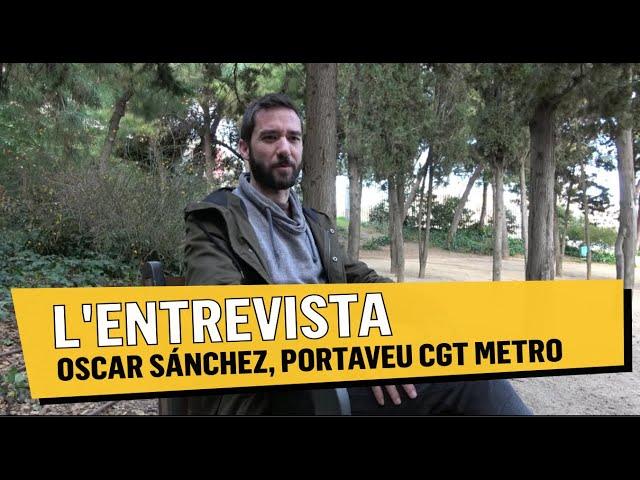 Entrevista a Oscar Sánchez, portaveu de CGT Metro Barcelona (I)
