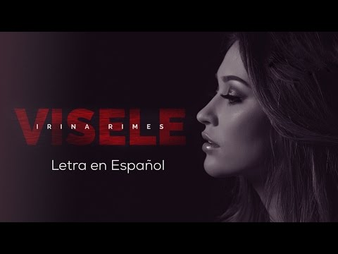 Irina Rimes - Visele [LETRA EN ESPAÑOL/RUMANO]
