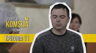 DOBRO JUTRO KOMŠIJA (SEZONA 2) - 11 EPIZODA