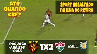 Sport é assaltado na ilha do retiro e perde por 2x1 para o Fluminense. Pós jogo!