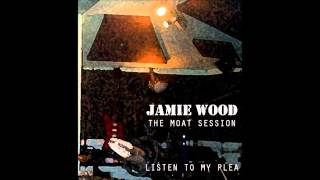 Listen to my plea - Jamie Wood