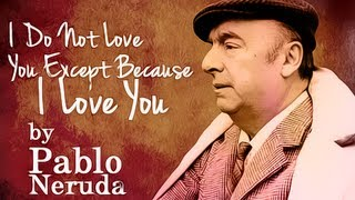 I Do Not Love You Except Because I Love You by Pablo Neruda - Poetry Reading