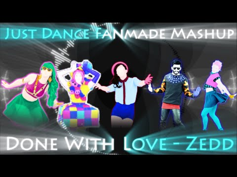 Just Dance - Done With Love - Zedd - Fanmade Mash-Up *SEIZURE WARNING*