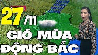 Dự báo thời tiết hôm nay và ngày mai 27/11 | Gió Mùa Đông Bắc | Dự báo thời tiết đêm nay mới nhất