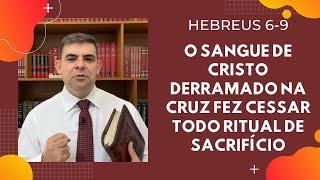 O sangue de Cristo derramado na cruz fez cessar todo ritual de sacrifício - Hb 6-9