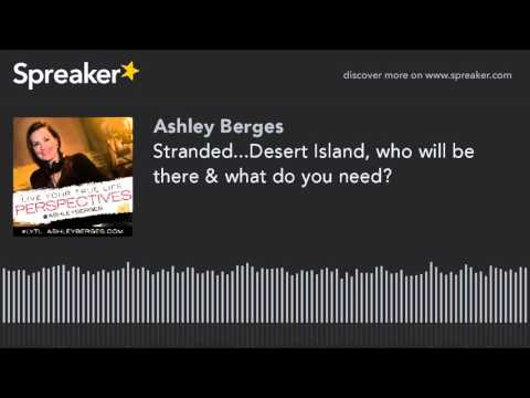 Stranded...Desert Island, who will be there & what do you need?