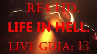 RE4 - HD LIFE IN HELL MOD - LIVE GUIA: 13.