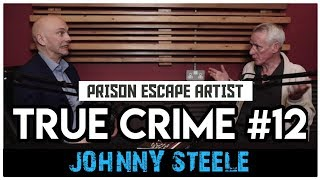 20 Years In Scotland's Harshest Prisons: Johnny Boy Steele | True Crime Podcast 12