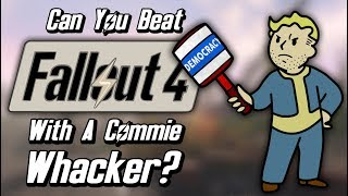 Can You Beat Fallout 4 With Only A Commie Whacker?