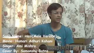 Hasi(Male Version)-Hamari Adhuri Kahani-Guitar Cover-By Somanshu Batra
