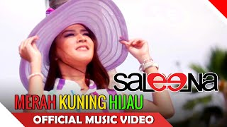 Saleena Band - Merah Kuning Hijau - Official Music Video HD - Nagaswara