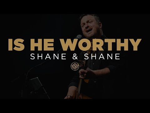 Shane & Shane: Is He Worthy