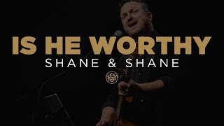 Shane & Shane: Is He Worthy
