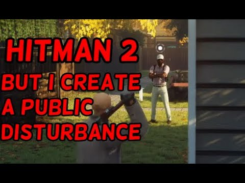 Hitman But I Create a Domestic Disturbance