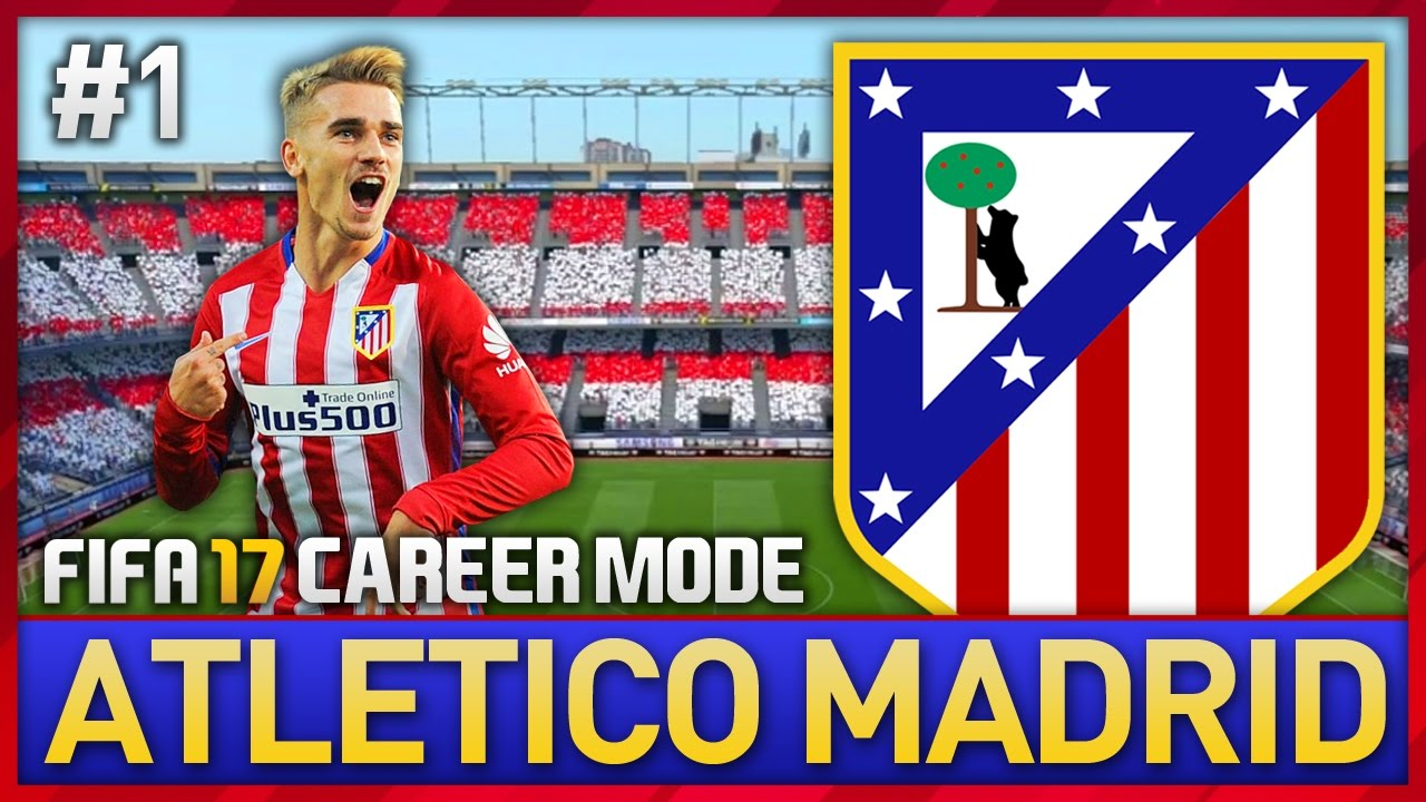 MY NEW TEAM! ATLETICO MADRID CAREER MODE #1 (FIFA 17)