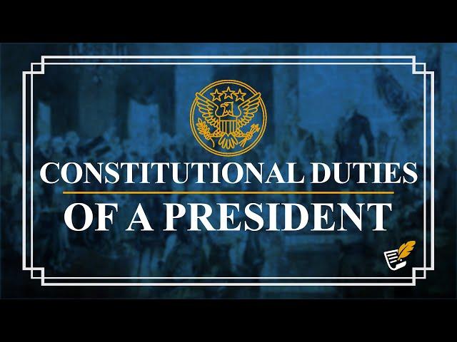 Constitutional Duties of a President | Constitution Corner