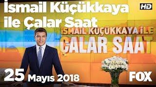 25 Mayıs 2018 İsmail Küçükkaya ile Çalar Saat