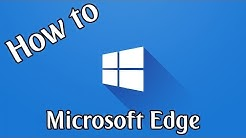 How To Use Microsoft Edge Browser | Windows 10 How To