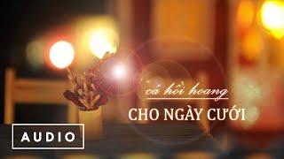 Cá Hồi Hoang - Cho Ngày Cưới (Audio)