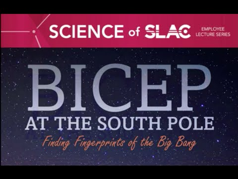 Science of SLAC   BICEP at the South Pole: Finding Fingerprints of the Big Bang