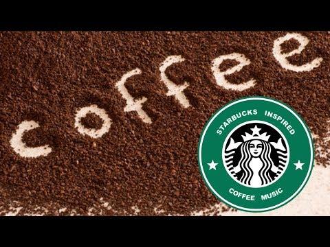 Starbucks Music: Best Of Starbucks Music Playlist 2019 And Starbucks Music Playlist Youtube