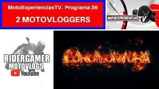 2 MOTOVLOGGERS.  MotoExperienciasTV. Programa 36. Moto TV