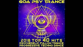 Goa Psy Trance 2018 Top 40 Hits: Psychedelic, Fullon, Trance, Progressive, Techno, Dance