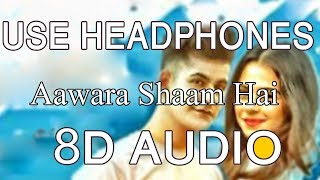 Aawara Shaam Hai (8D AUDIO🎧)
