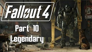 Fallout 4 - Part 10 - Legendary