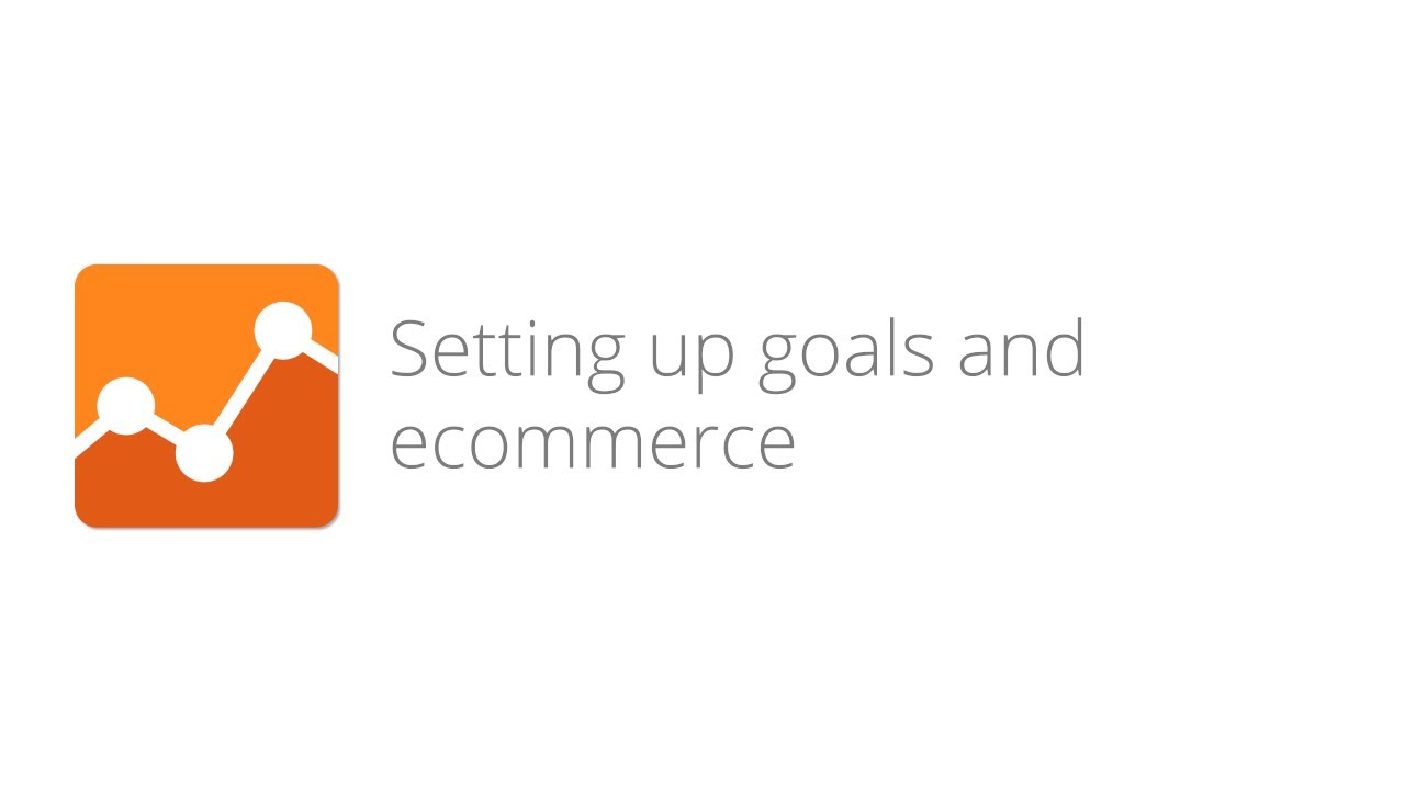 Digital Analytics Fundamentals - Lesson 4.4 Setting up goals and ecommerce