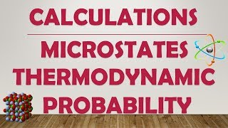 CALCULATION OF NUMBER OF MICROSTATES OR THERMODYNAMIC PROBABILITY