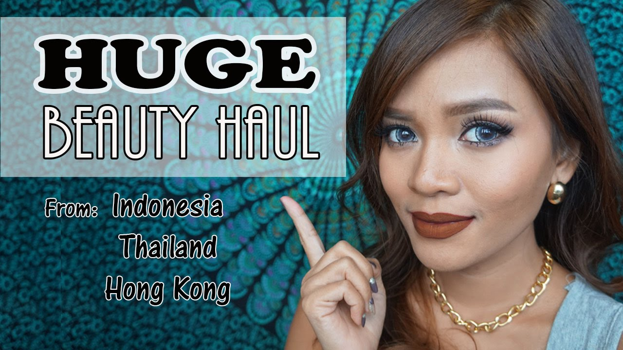 HUGE BEAUTY HAUL (Indonesia, Thailand, Hong Kong)