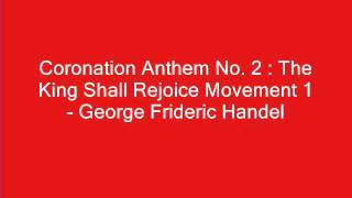 Coronation Anthem No.2 : The King Shall Rejoice Movement 1 - George Frederic Handel