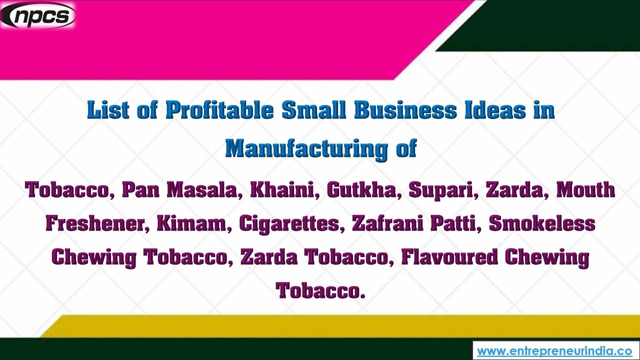 Manufacturing of Tobacco, Pan Masala, Khaini, Gutkha, Supari, Zarda ...