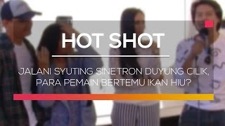 Jalani Syuting Sinetron Duyung Cilik, Para Pemain Bertemu Ikan Hiu? - Hot Shot