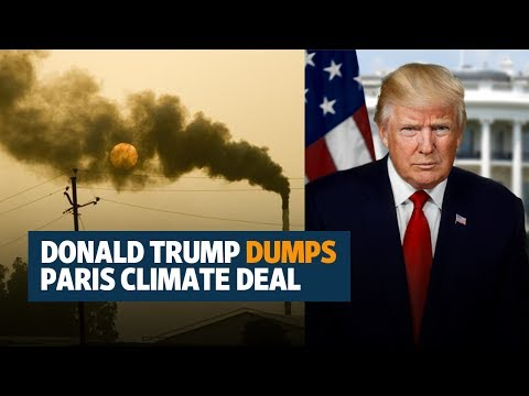Donald Trump dumps Paris climate deal