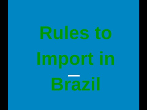 Doing Business in Brazil: Rules to Import in Brazil